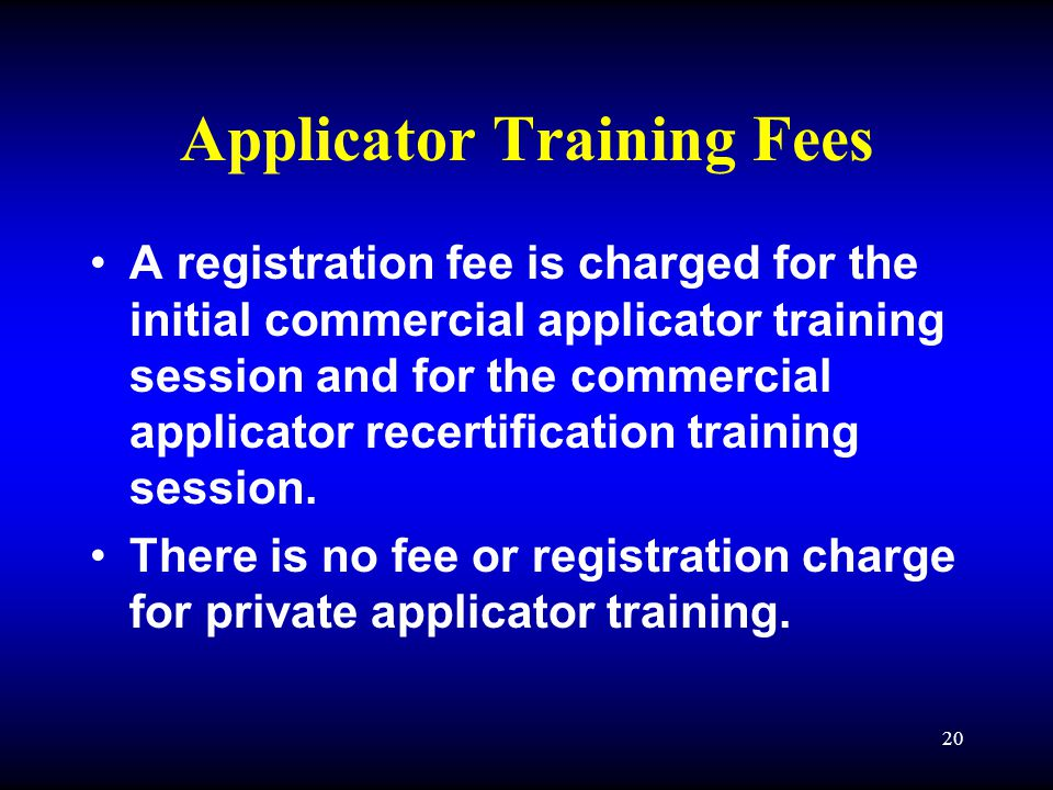 20 Applicator Training Fees A registration fee is charged for the initial commercial applicator training session and for the commercial applicator recertification training session.