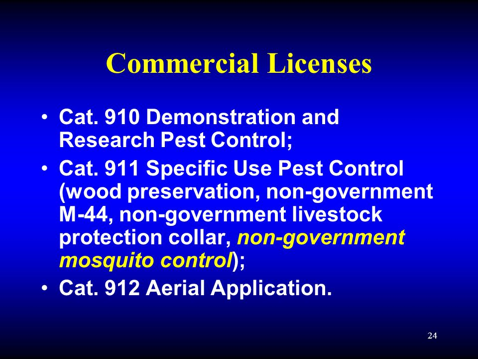 24 Commercial Licenses Cat. 910 Demonstration and Research Pest Control; Cat.