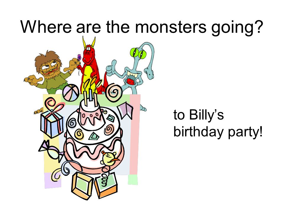 Where are the monsters going to Billy's birthday party!