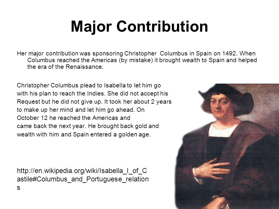 Major Contribution Her major contribution was sponsoring Christopher Columbus in Spain on 1492.