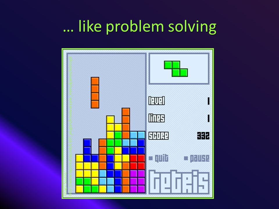 … like problem solving Image Source: http://www.lilgeekshop.net/e107_plugins/kroozearcade_menu/games/tetris.gif