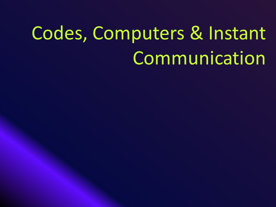 Codes, Computers & Instant Communication