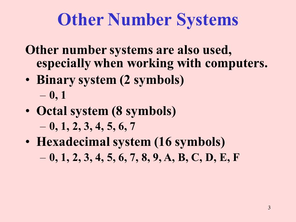 Other Number Systems Other number systems are also used, especially when working with computers.
