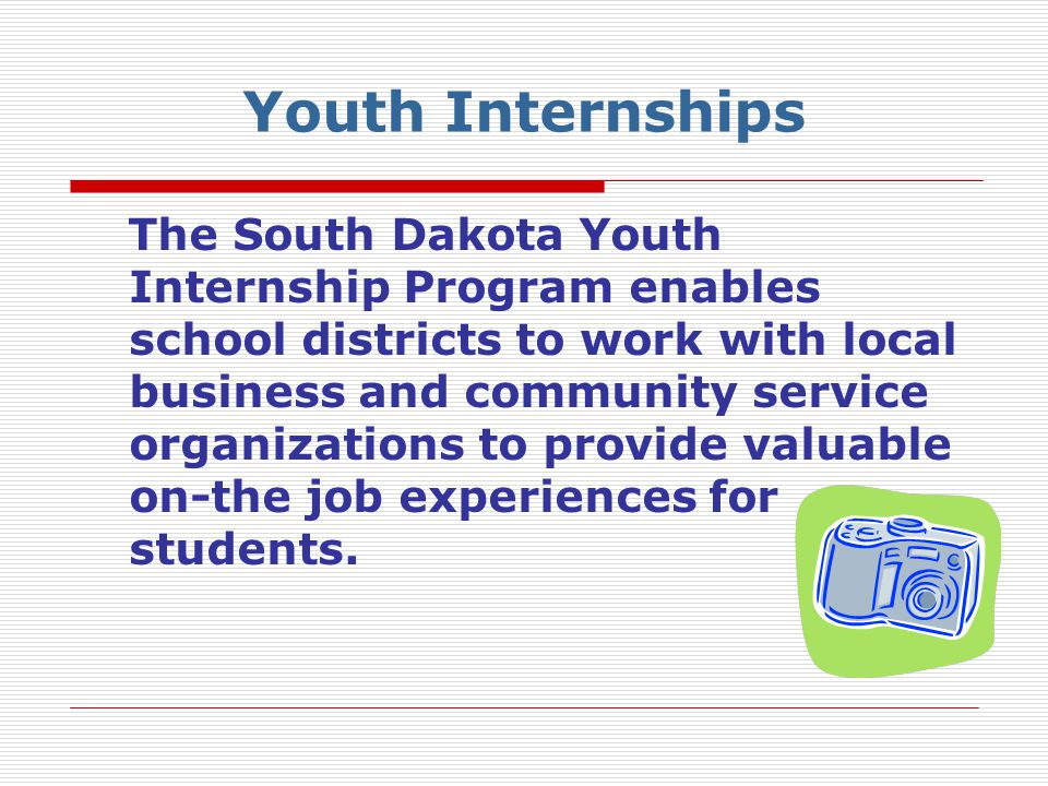 Youth Internships The South Dakota Youth Internship Program enables school districts to work with local business and community service organizations t