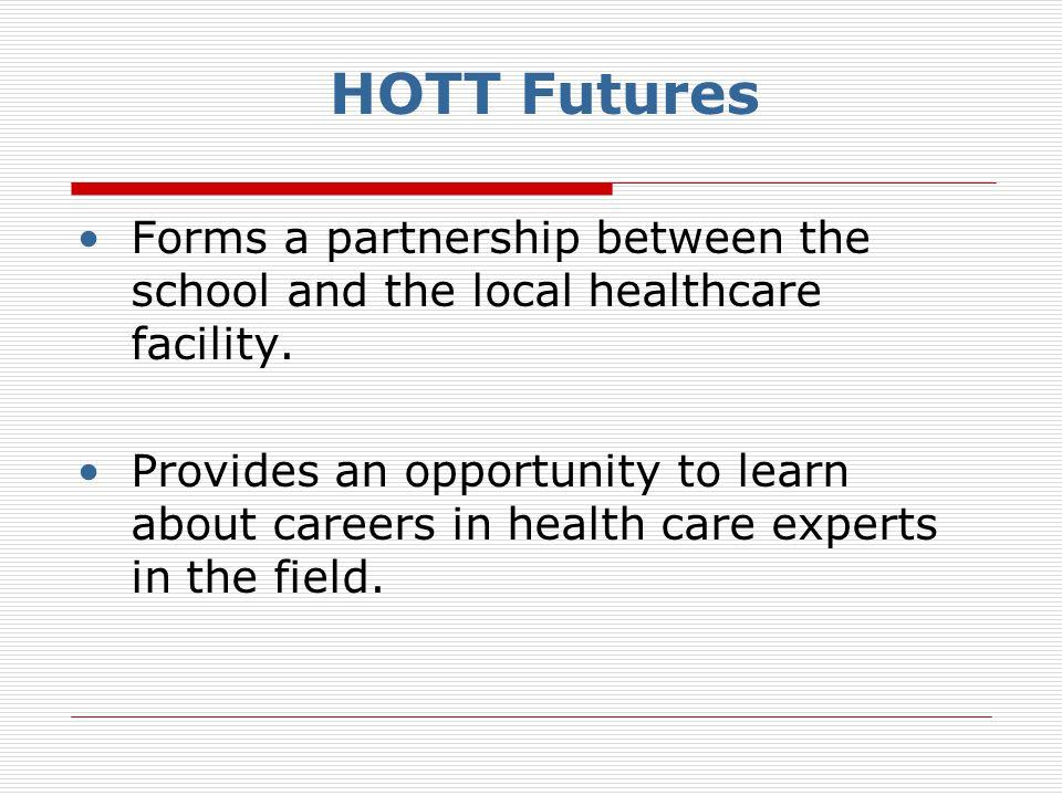 Forms a partnership between the school and the local healthcare facility. Provides an opportunity to learn about careers in health care experts in the