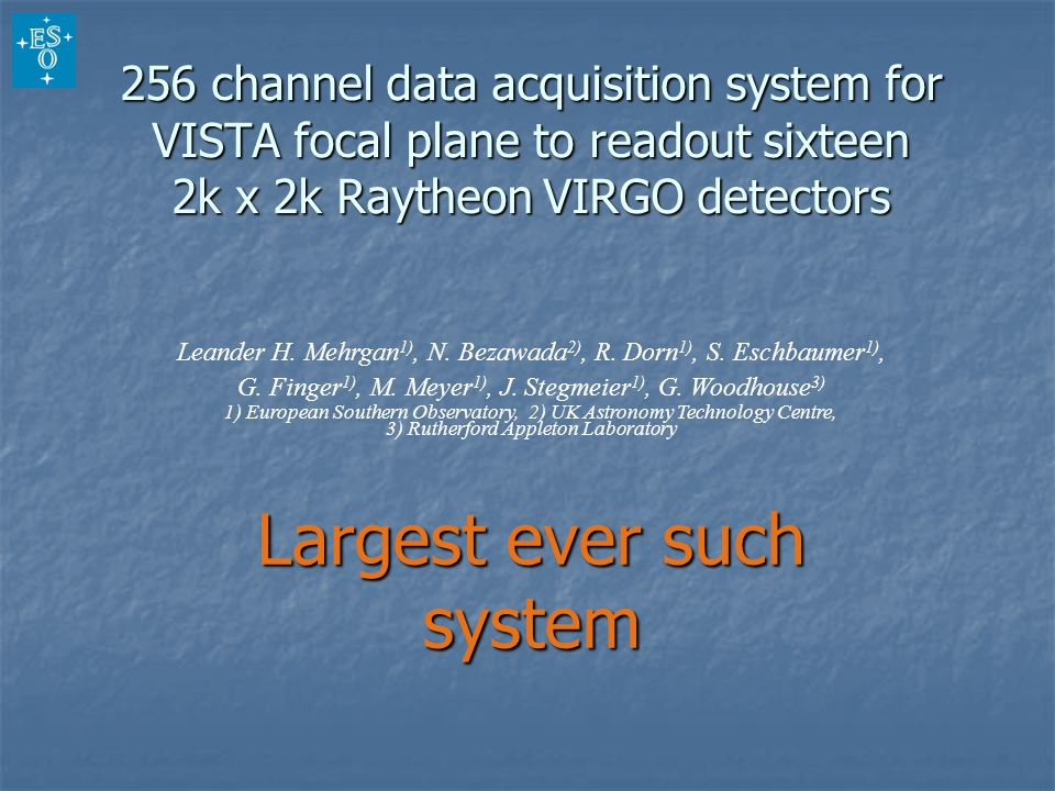 256 channel data acquisition system for VISTA focal plane to readout sixteen 2k x 2k Raytheon VIRGO detectors Largest ever such system Leander H.
