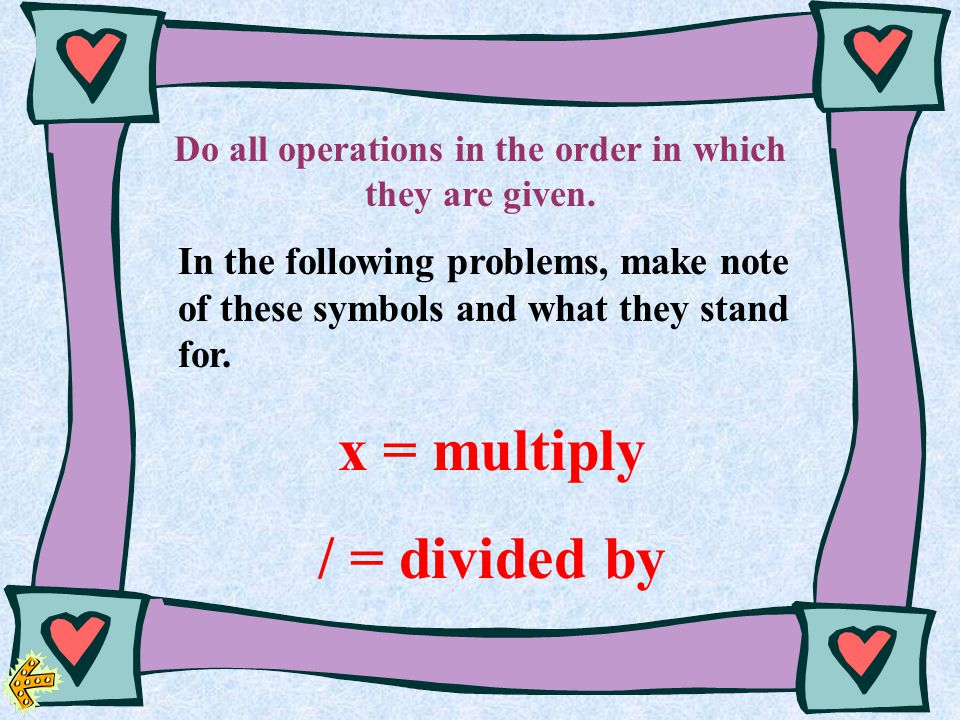 Do all operations in the order in which they are given.