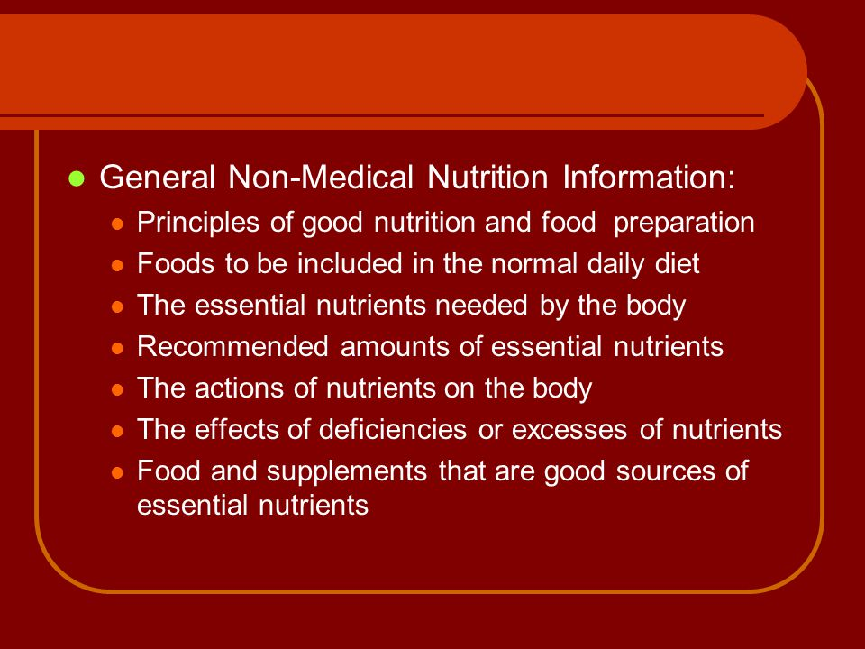 General Non-Medical Nutrition Information: Principles of good nutrition and food preparation Foods to be included in the normal daily diet The essenti