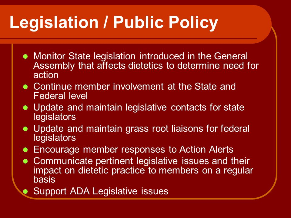 Monitor State legislation introduced in the General Assembly that affects dietetics to determine need for action Continue member involvement at the St
