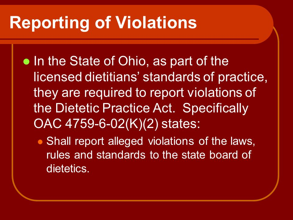 In the State of Ohio, as part of the licensed dietitians' standards of practice, they are required to report violations of the Dietetic Practice Act.
