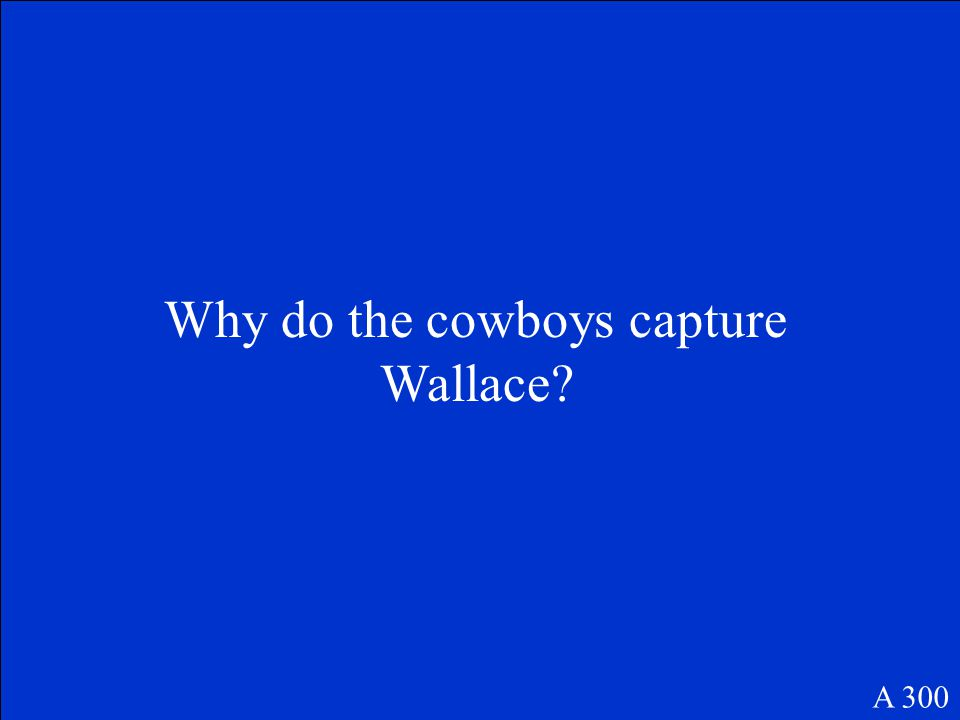 Why do the cowboys capture Wallace? A 300