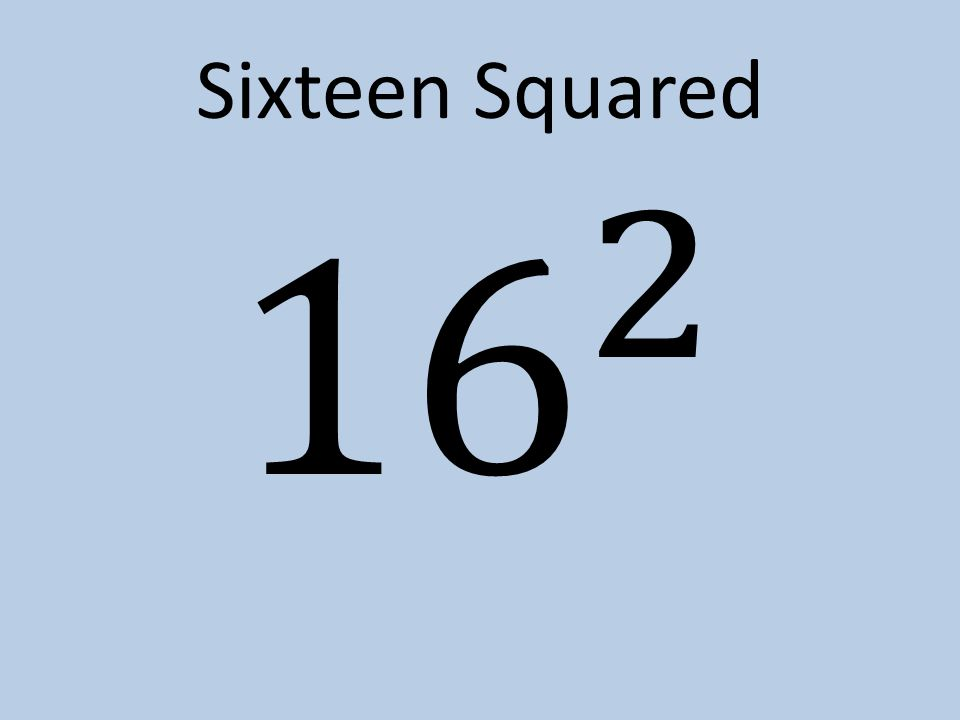 Sixteen Squared