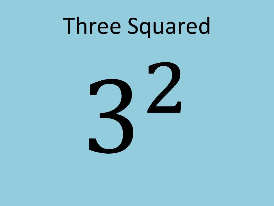 Three Squared