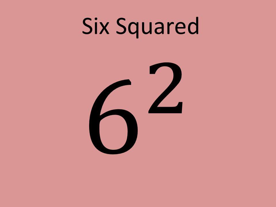 Six Squared