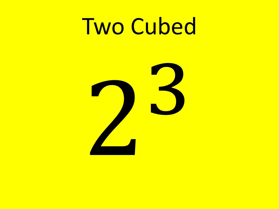 Two Cubed