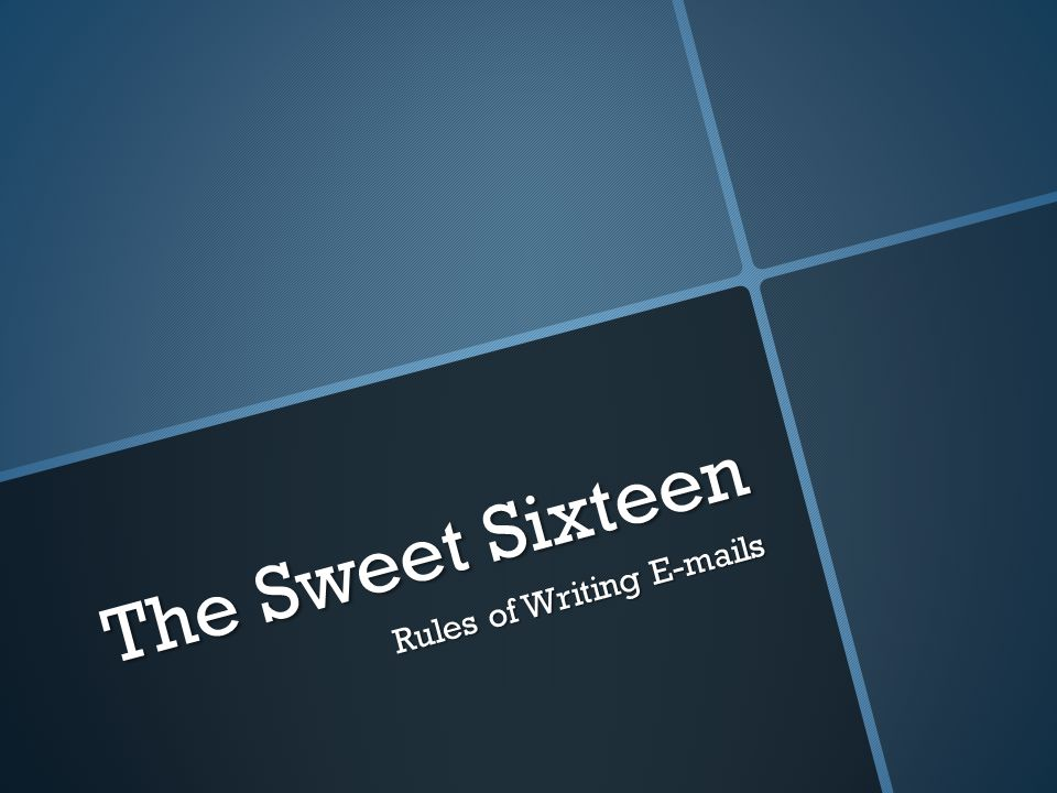 The Sweet Sixteen Rules of Writing E-mails