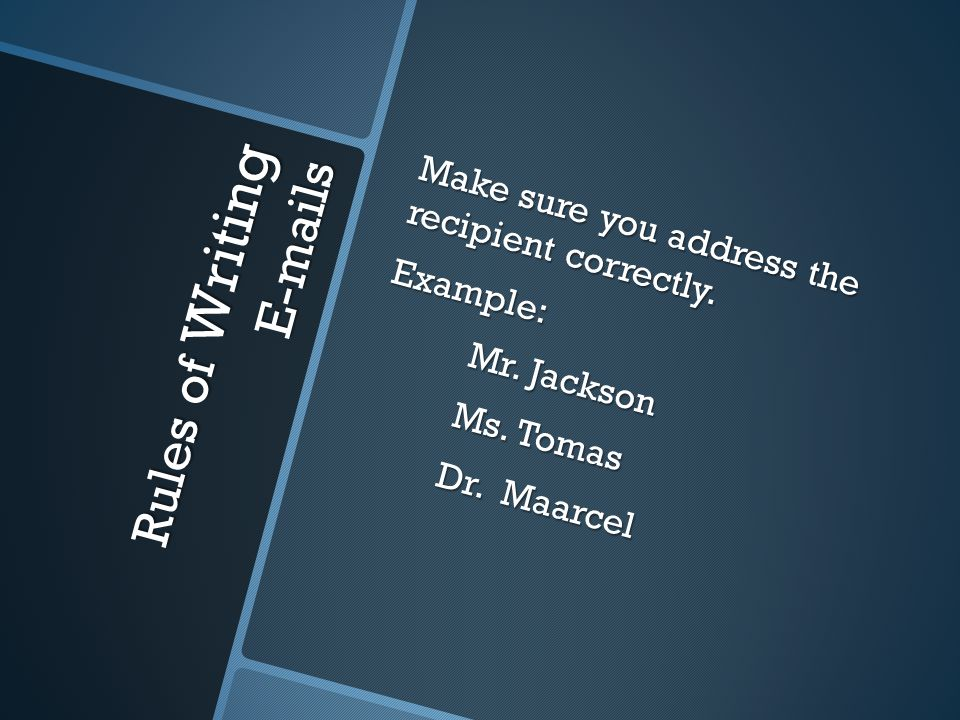 Make sure you address the recipient correctly. Example: Mr.