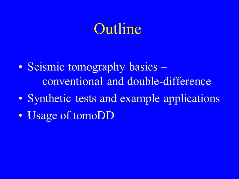Outline Seismic tomography basics – conventional and double-difference Synthetic tests and example applications Usage of tomoDD