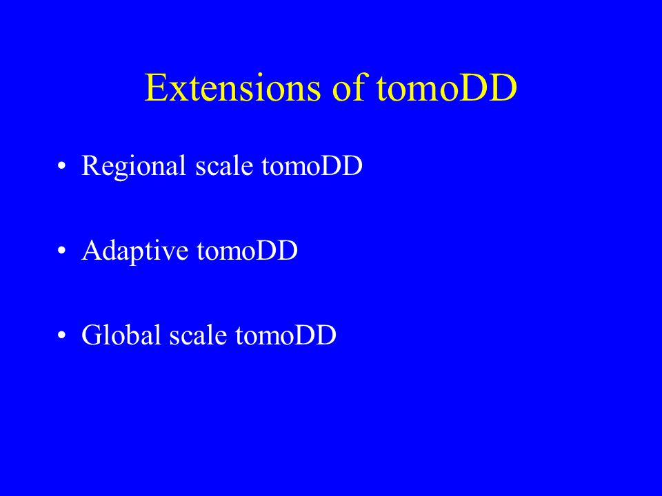 Extensions of tomoDD Regional scale tomoDD Adaptive tomoDD Global scale tomoDD