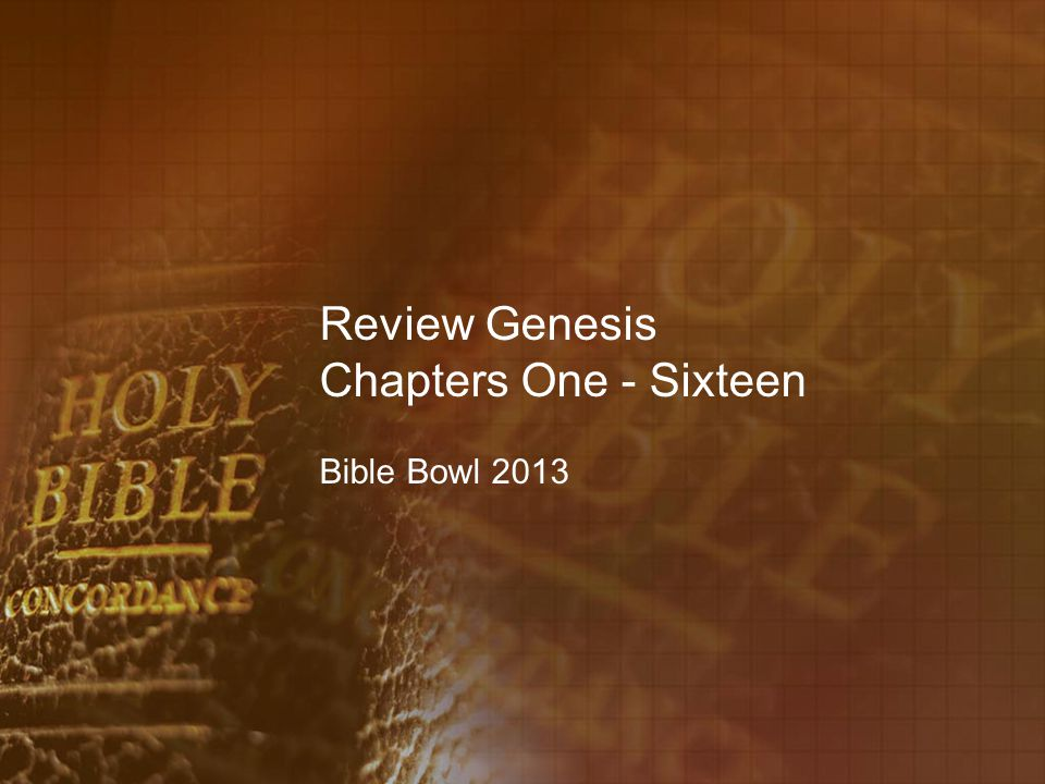 Review Genesis Chapters One - Sixteen Bible Bowl 2013