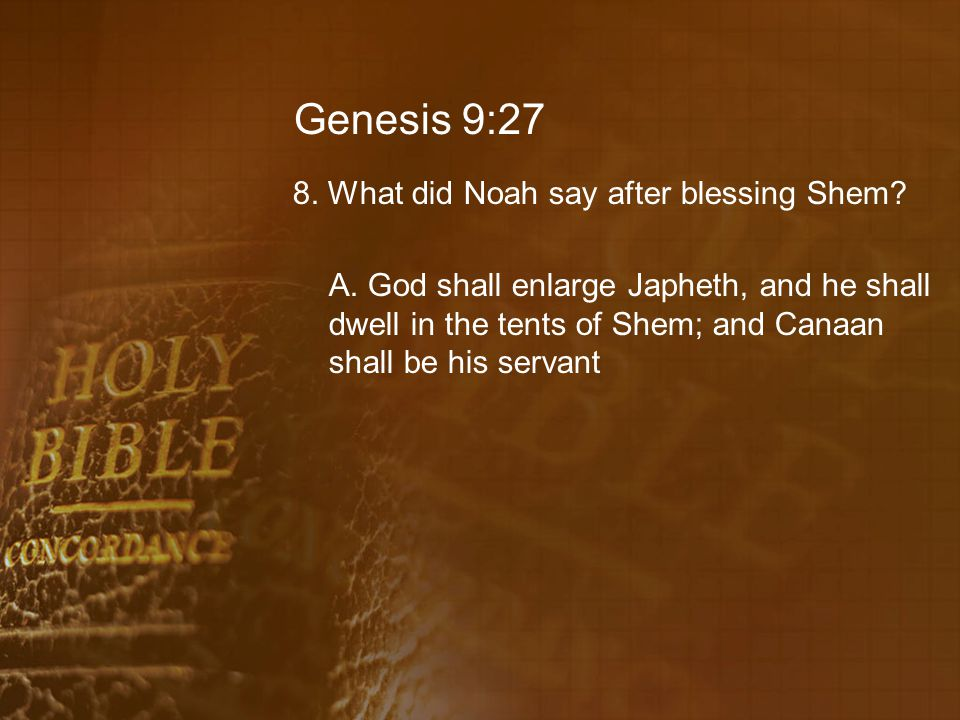 Genesis 9:27 8. What did Noah say after blessing Shem.