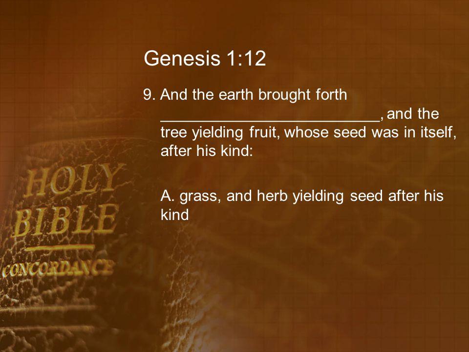 Genesis 1:12 9.