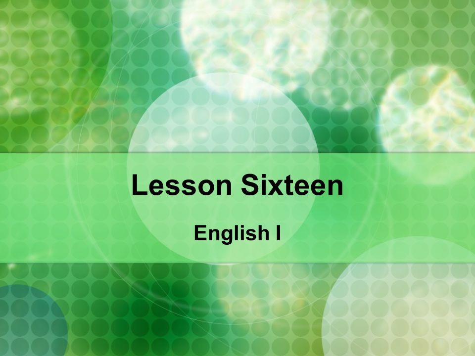 Lesson Sixteen English I