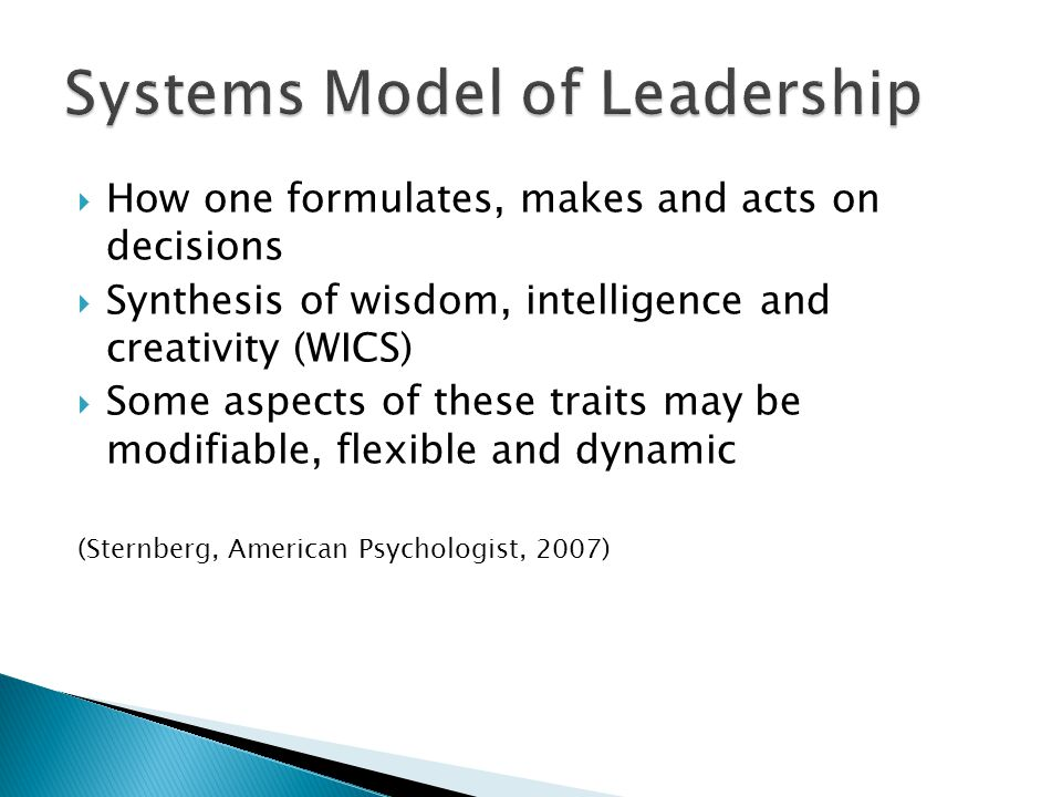  How one formulates, makes and acts on decisions  Synthesis of wisdom, intelligence and creativity (WICS)  Some aspects of these traits may be modifiable, flexible and dynamic (Sternberg, American Psychologist, 2007)