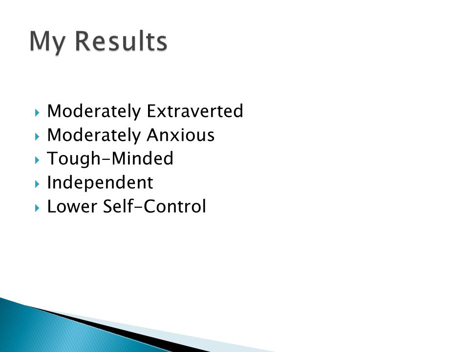  Moderately Extraverted  Moderately Anxious  Tough-Minded  Independent  Lower Self-Control