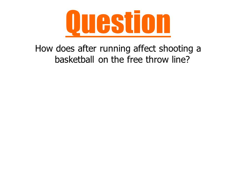 Question How does after running affect shooting a basketball on the free throw line?