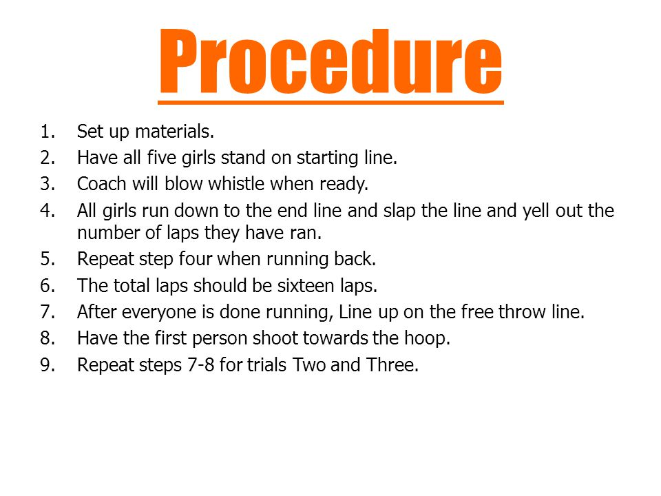 Procedure 1.Set up materials. 2.Have all five girls stand on starting line. 3.Coach will blow whistle when ready. 4.All girls run down to the end line