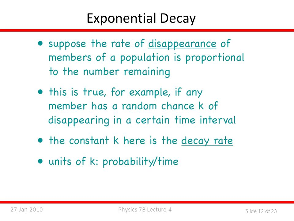 Physics 7B Lecture 427-Jan-2010 Slide 12 of 23 Exponential Decay