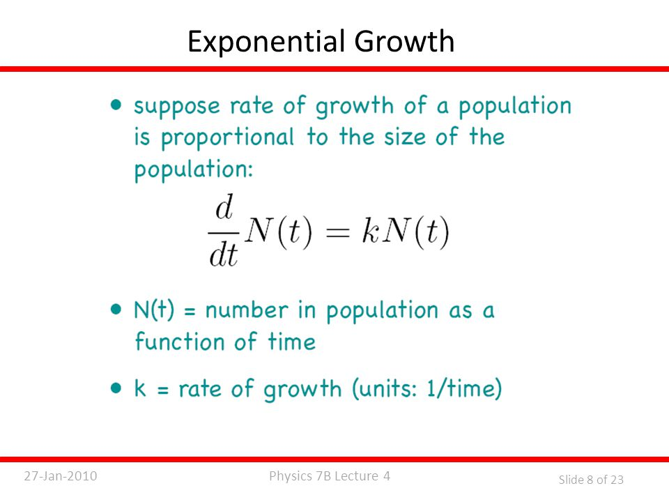 Physics 7B Lecture 427-Jan-2010 Slide 8 of 23 Exponential Growth