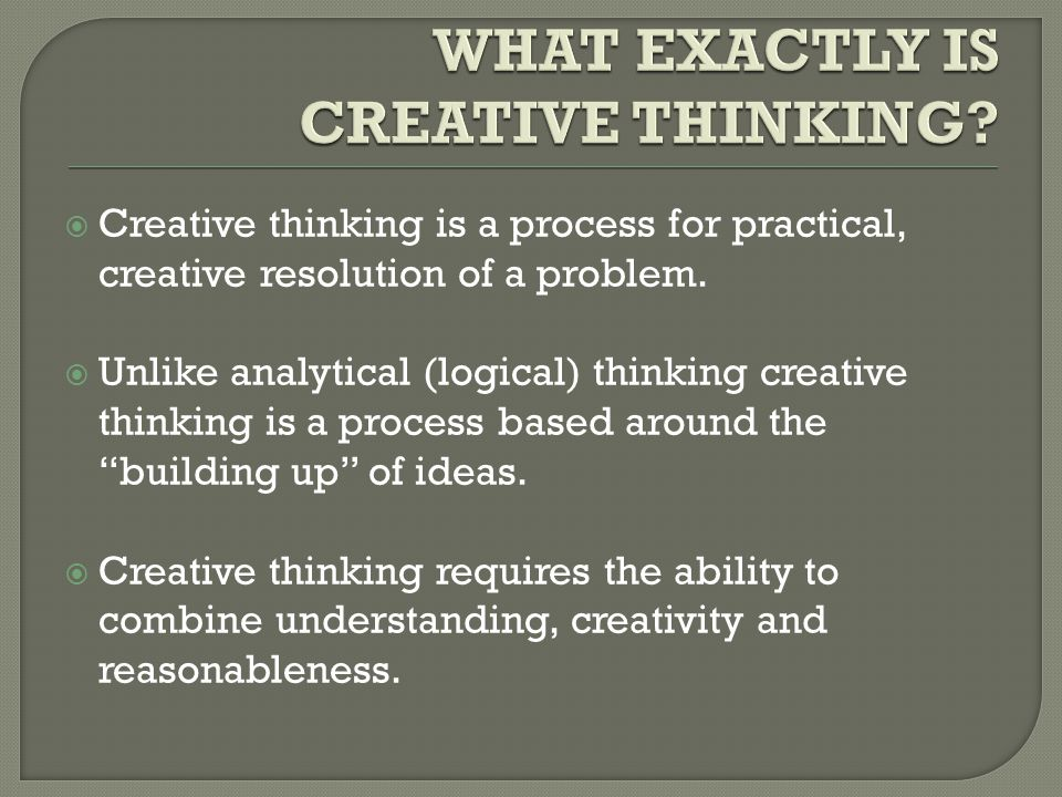  Creative thinking is a process for practical, creative resolution of a problem.