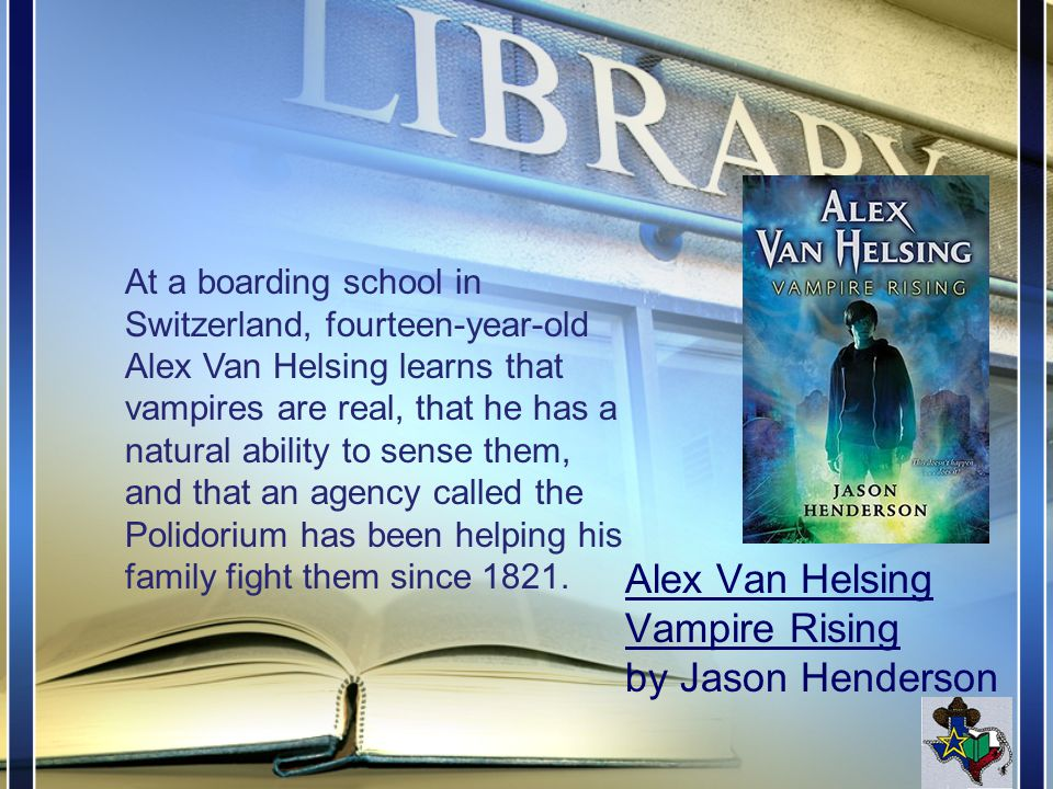 Alex Van Helsing Voice of the Undead by Jason Henderson Now that Alex knows about the deadly vampires that live and hunt around his boarding school he has decided to train with the Polidorium to become a vampire hunter, just like his Van Helsing ancestors.
