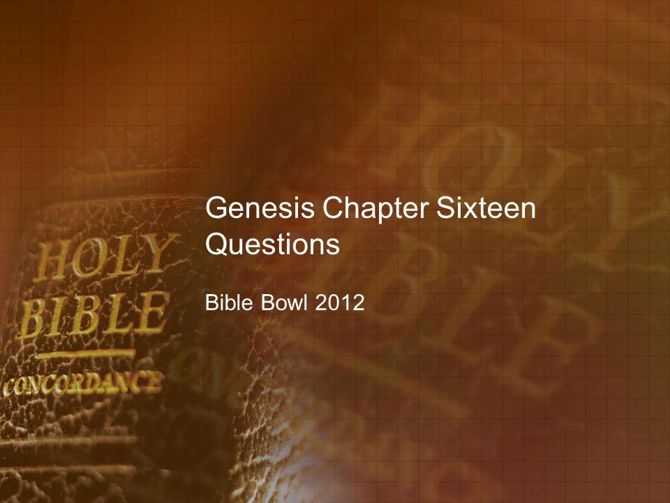 Genesis 16:1 1.What had Sarai Abram s wife bore him.