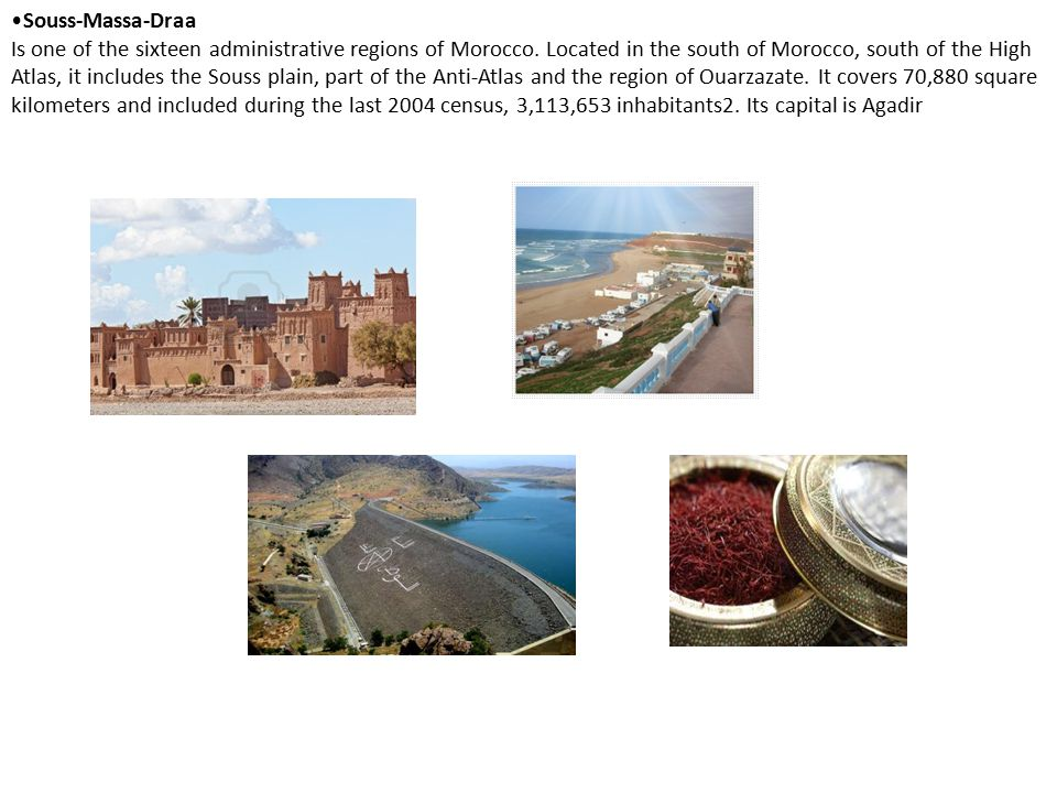 Souss-Massa-Draa Is one of the sixteen administrative regions of Morocco. Located in the south of Morocco, south of the High Atlas, it includes the So