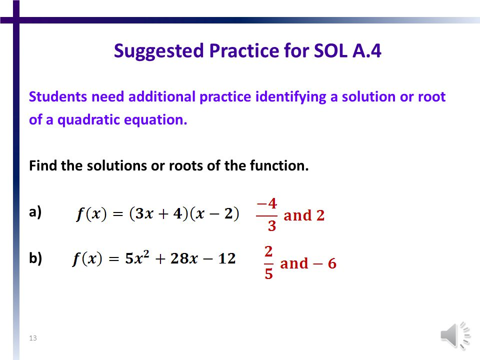 Suggested Practice for SOL A.4 Students need additional practice solving multi-step equations with the variable on both sides and with fractions.