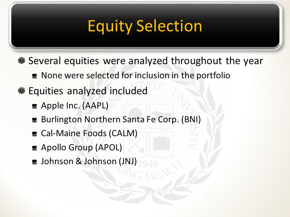 Equity Selection Several equities were analyzed throughout the year None were selected for inclusion in the portfolio Equities analyzed included Apple Inc.