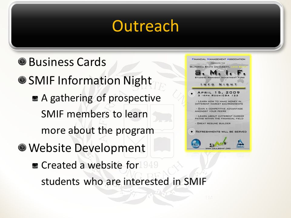 Outreach Business Cards SMIF Information Night A gathering of prospective SMIF members to learn more about the program Website Development Created a website for students who are interested in SMIF
