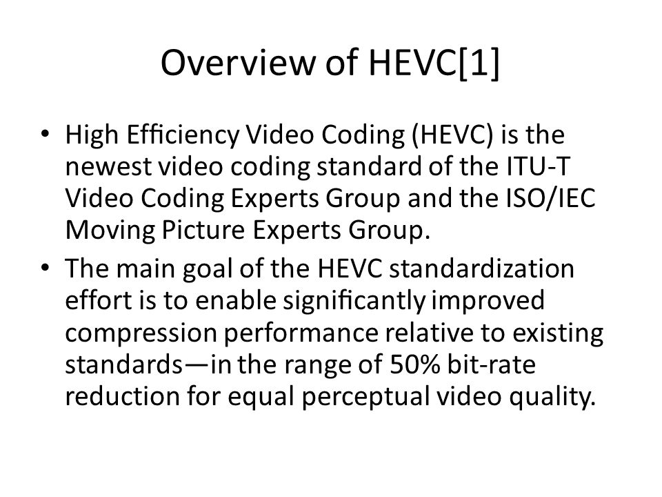 Overview of HEVC[1] High Efficiency Video Coding (HEVC) is the newest video coding standard of the ITU-T Video Coding Experts Group and the ISO/IEC Mov
