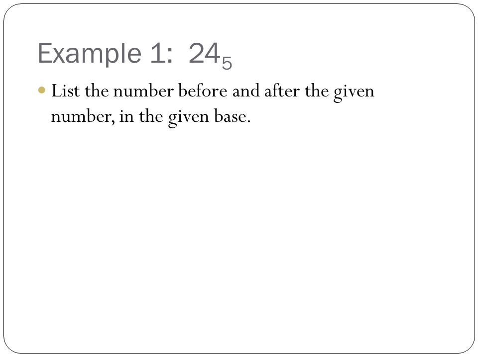 Example 1: 24 5 List the number before and after the given number, in the given base.