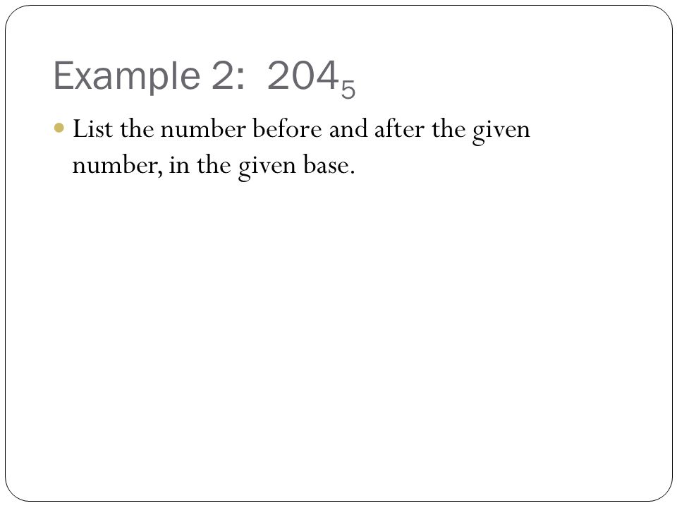 Example 2: 204 5 List the number before and after the given number, in the given base.