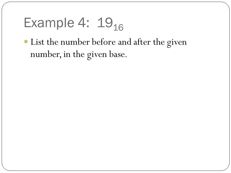 Example 4: 19 16 List the number before and after the given number, in the given base.