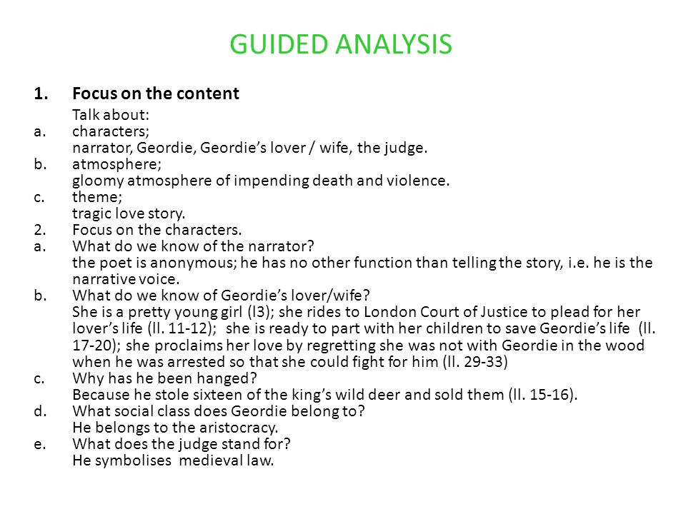 GUIDED ANALYSIS 1.Focus on the content Talk about: a.characters; narrator, Geordie, Geordie's lover / wife, the judge. b.atmosphere; gloomy atmosphere