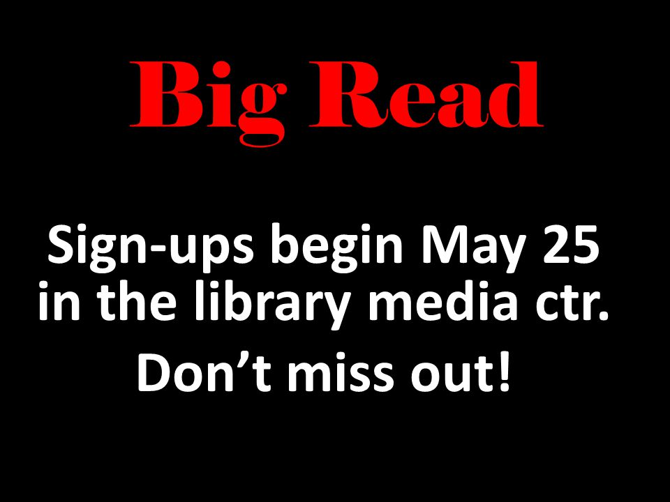 Don't miss the BIG READ August 25, 2011 A night of free desserts & beverages, door prizes, book discussions, and an English reward grade.