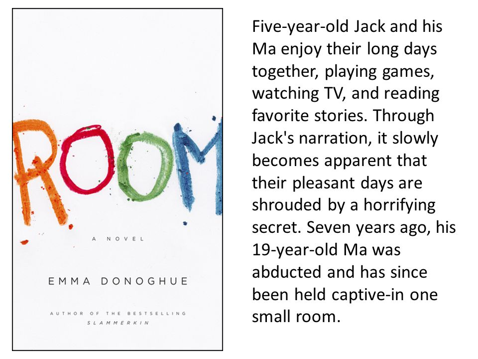 Five-year-old Jack and his Ma enjoy their long days together, playing games, watching TV, and reading favorite stories.