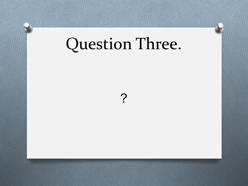 Question Three.