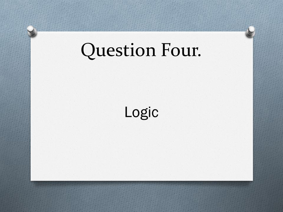 Question Four. Logic