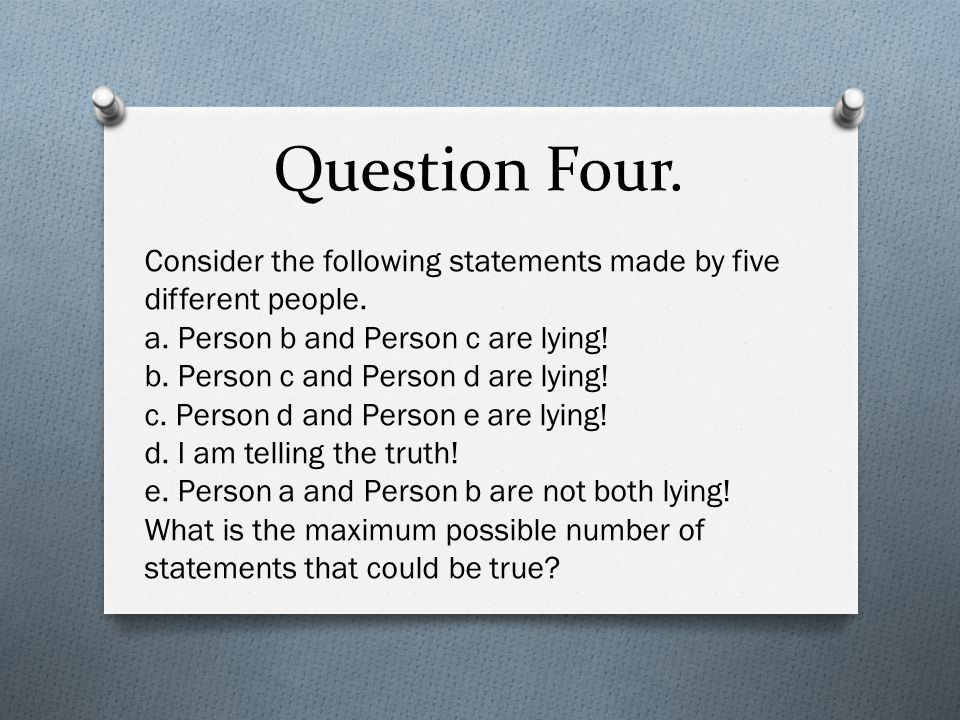 Question Four. Consider the following statements made by five different people.
